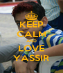 KEEP CALM AND LOVE YASSIR - Personalised Poster A4 size