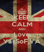 KEEP CALM AND Love YasSoF YA - Personalised Poster A4 size