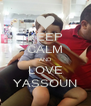 KEEP CALM AND LOVE YASSOUN - Personalised Poster A4 size