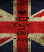 KEEP CALM AND LOVE YASSR - Personalised Poster A4 size