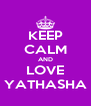 KEEP CALM AND LOVE YATHASHA - Personalised Poster A4 size