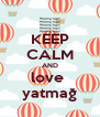 KEEP CALM AND love  yatmağ - Personalised Poster A4 size