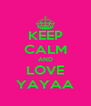 KEEP CALM AND LOVE YAYAA - Personalised Poster A4 size