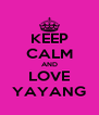 KEEP CALM AND LOVE YAYANG - Personalised Poster A4 size