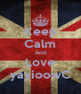 Keep Calm And Love yayioowC - Personalised Poster A4 size