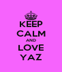 KEEP CALM AND LOVE YAZ - Personalised Poster A4 size