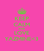 KEEP CALM AND LOVE YAZMINE<3 - Personalised Poster A4 size