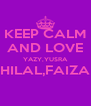 KEEP CALM AND LOVE YAZY,YUSRA HILAL,FAIZA  - Personalised Poster A4 size