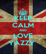 KEEP CALM AND LOVE YAZZY  - Personalised Poster A4 size