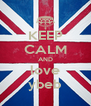 KEEP CALM AND love ybeb - Personalised Poster A4 size