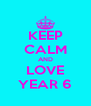 KEEP CALM AND LOVE YEAR 6 - Personalised Poster A4 size