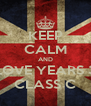 KEEP CALM AND LOVE YEARS 3 CLASS C - Personalised Poster A4 size