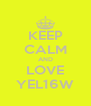KEEP CALM AND LOVE YEL16W - Personalised Poster A4 size