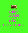 KEEP CALM AND LOVE YELIZ DURU  - Personalised Poster A4 size