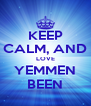 KEEP CALM, AND LOVE YEMMEN BEEN - Personalised Poster A4 size