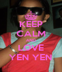 KEEP CALM AND LOVE YEN YEN - Personalised Poster A4 size