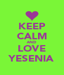 KEEP CALM AND LOVE YESENIA - Personalised Poster A4 size