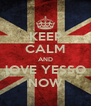 KEEP CALM AND lOVE YESSO NOW - Personalised Poster A4 size