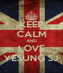 KEEP CALM AND LOVE YESUNG SJ - Personalised Poster A4 size