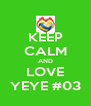 KEEP CALM AND LOVE YEYE #03 - Personalised Poster A4 size