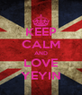 KEEP CALM AND LOVE YEYIN - Personalised Poster A4 size