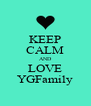 KEEP CALM AND LOVE YGFamily - Personalised Poster A4 size