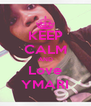 KEEP CALM AND Love YMARI - Personalised Poster A4 size