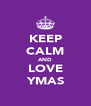 KEEP CALM AND  LOVE   YMAS  - Personalised Poster A4 size