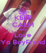 KEEP CALM AND Love Yo BoyFrand - Personalised Poster A4 size