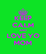 KEEP CALM AND LOVE YO MOM - Personalised Poster A4 size