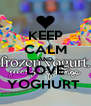 KEEP CALM AND LOVE YOGHURT  - Personalised Poster A4 size