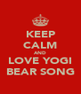 KEEP CALM AND LOVE YOGI BEAR SONG - Personalised Poster A4 size