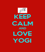 KEEP CALM AND LOVE YOGI - Personalised Poster A4 size