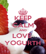 KEEP CALM AND LOVE  YOGURTH - Personalised Poster A4 size
