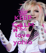 KEEP CALM AND love yohio - Personalised Poster A4 size