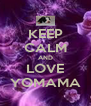 KEEP CALM AND LOVE YOMAMA - Personalised Poster A4 size