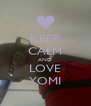 KEEP CALM AND LOVE YOMI - Personalised Poster A4 size