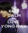 KEEP CALM AND LOVE  YONG HWA - Personalised Poster A4 size
