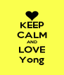 KEEP CALM AND LOVE Yong - Personalised Poster A4 size