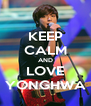 KEEP CALM AND LOVE YONGHWA - Personalised Poster A4 size