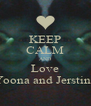 KEEP CALM AND Love Yoona and Jerstine - Personalised Poster A4 size
