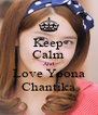 Keep Calm And Love Yoona Chantika - Personalised Poster A4 size