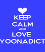 KEEP CALM AND LOVE  YOONADICT - Personalised Poster A4 size