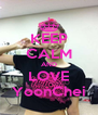 KEEP CALM AND LOVE YoonChei - Personalised Poster A4 size