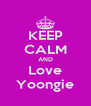 KEEP CALM AND Love Yoongie - Personalised Poster A4 size