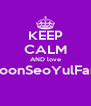 KEEP CALM AND love  YoonSeoYulFany  - Personalised Poster A4 size