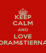 KEEP CALM AND LOVE YORAM&TIERNAN - Personalised Poster A4 size