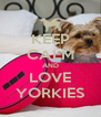 KEEP CALM AND LOVE YORKIES - Personalised Poster A4 size