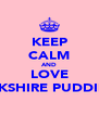 KEEP CALM AND LOVE YORKSHIRE PUDDINGS - Personalised Poster A4 size