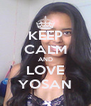 KEEP CALM AND LOVE YOSAN - Personalised Poster A4 size